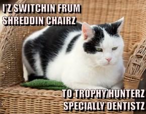 I'Z SWITCHIN FRUM                                    SHREDDIN CHAIRZ  TO TROPHY HUNTERZ                              SPECIALLY DENTISTZ