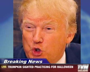 Breaking News - TRUMPKIN SIGHTED PRACTICING FOR HALLOWEEN