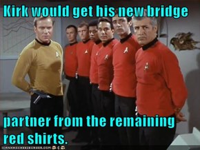 Kirk would get his new bridge  partner from the remaining red shirts.