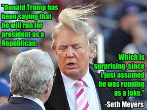 """""""Donald Trump has been saying that he will run for president as a Republican."""