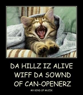 DA HILLZ IZ ALIVE  WIFF DA SOWND  OF CAN-OPENERZ