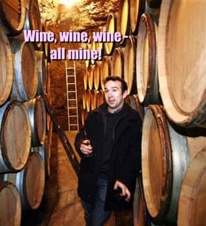 Wine, wine, wine - all mine!