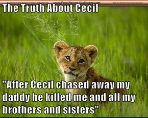 "The Truth About Cecil  ""After Cecil chased away my daddy he killed me and all my brothers and sisters"""