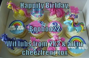 Happity Birfday, Booboo22 Wif lubs from 2k2 & all ur cheezfrenz xox