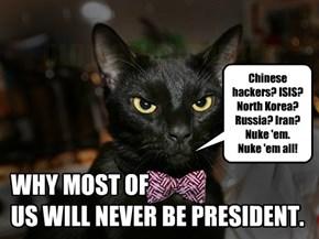 Chinese hackers? ISIS? North Korea? Russia? Iran? Nuke 'em. Nuke 'em all!