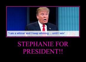 STEPHANIE FOR PRESIDENT!!