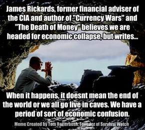 When it happens, it doesnt mean the end of the world or we all go live in caves. We have a period of sort of economic confusion.
