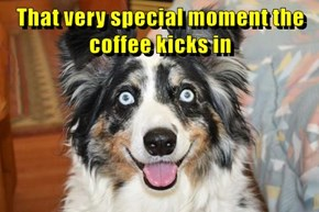 That very special moment the coffee kicks in