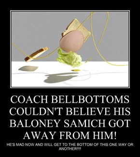 COACH BELLBOTTOMS COULDN'T BELIEVE HIS BALONEY SAMICH GOT AWAY FROM HIM!