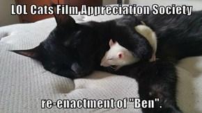 "LOL Cats Film Appreciation Society  re-enactment of ""Ben""."