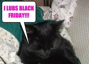 I LUBS BLACK FRIDAY!!!