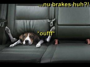 ...nu brakes huh?!             *oufff*