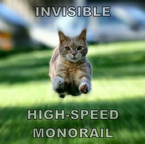 INVISIBLE  HIGH-SPEED MONORAIL