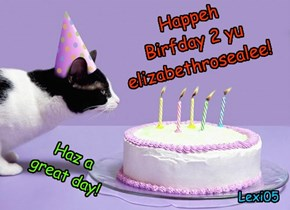 Happeh  Birfday 2 yu elizabethrosealee!