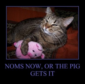 NOMS NOW, OR THE PIG GETS IT