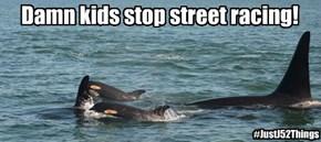 Damn kids stop street racing!