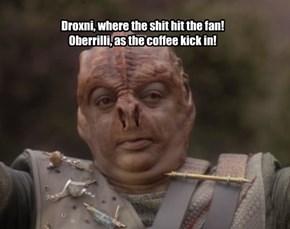 Droxni, where the sh*t hit the fan! Oberrilli, as the coffee kick in!
