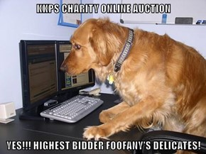 KKPS CHARITY ONLINE AUCTION  YES!!! HIGHEST BIDDER FOOFANY'S DELICATES!