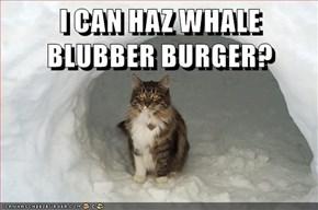I CAN HAZ WHALE BLUBBER BURGER?