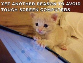 YET ANOTHER REASON TO AVOID TOUCH SCREEN COMPUTERS