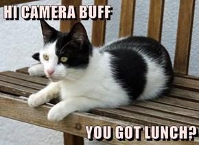 HI CAMERA BUFF  YOU GOT LUNCH?