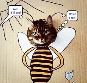 Well I'll bee!