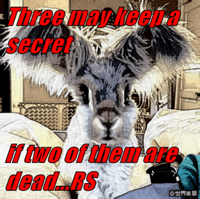 Three may keep a secret  if two of them are dead...RS
