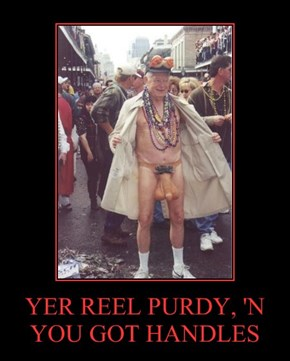 YER REEL PURDY, 'N YOU GOT HANDLES