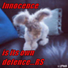 Innocence  is its own defence...RS