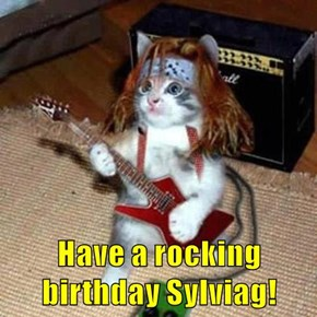 Have a rocking birthday Sylviag!