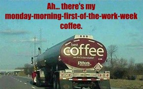 Ah... there's my  monday-morning-first-of-the-work-week  coffee.