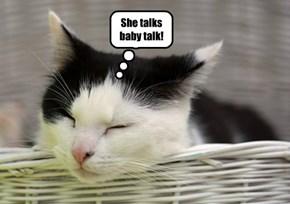 She talks  baby talk!