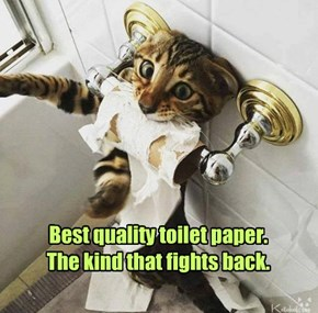 Best quality toilet paper. The kind that fights back.