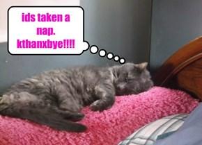 ids taken a nap. kthanxbye!!!!