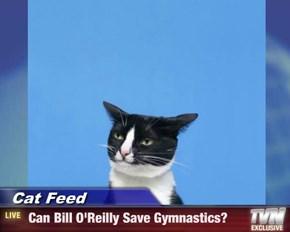 Cat Feed -  Can Bill O'Reilly Save Gymnastics?