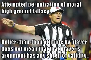 Attempted perpetration of moral high ground fallacy.  Holier-than-thou attitude by player does not mean that that player's argument has any shred of validity..