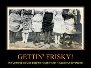 GETTIN' FRISKY!