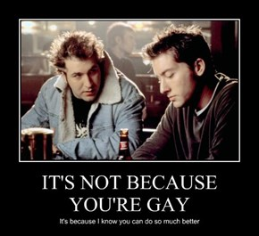 IT'S NOT BECAUSE YOU'RE GAY
