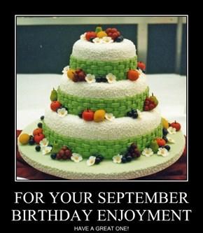 FOR YOUR SEPTEMBER BIRTHDAY ENJOYMENT