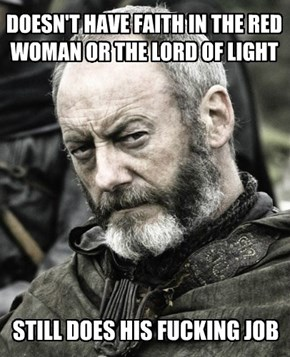 DOESN'T HAVE FAITH IN THE RED WOMAN OR THE LORD OF LIGHT