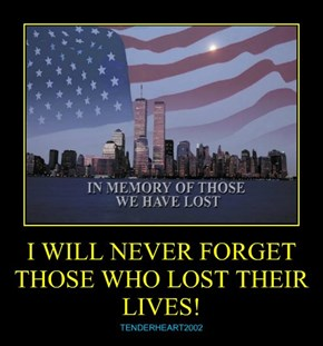 I WILL NEVER FORGET THOSE WHO LOST THEIR LIVES!