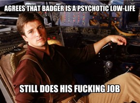 AGREES THAT BADGER IS A PSYCHOTIC LOW-LIFE