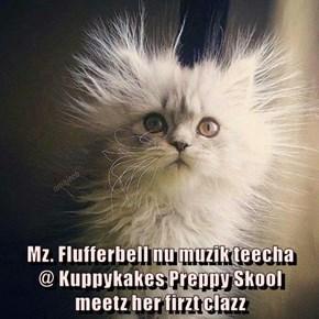 Mz. Flufferbell nu muzik teecha                      @ Kuppykakes Preppy Skool                     meetz her firzt clazz