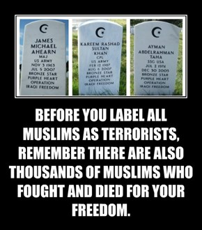 BEFORE YOU LABEL ALL MUSLIMS AS TERRORISTS, REMEMBER THERE ARE ALSO THOUSANDS OF MUSLIMS WHO FOUGHT AND DIED FOR YOUR FREEDOM.