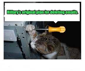 Hillary's original plan for deleting emails.