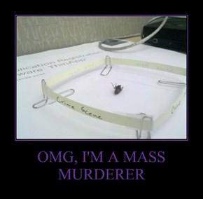OMG, I'M A MASS MURDERER