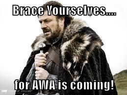 Brace Yourselves....  for AWA is coming!