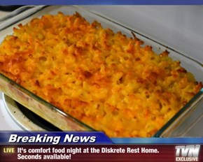 Breaking News - It's comfort food night at the Diskrete Rest Home.  Seconds available!