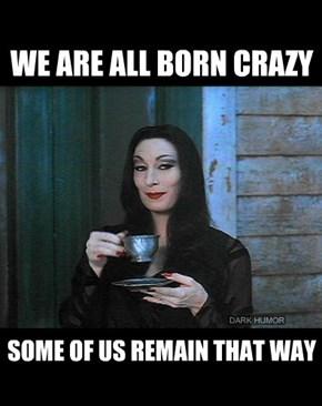WE ARE ALL BORN CRAZY