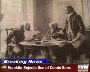 Breaking News - Franklin Rejects Use of Comic Sans